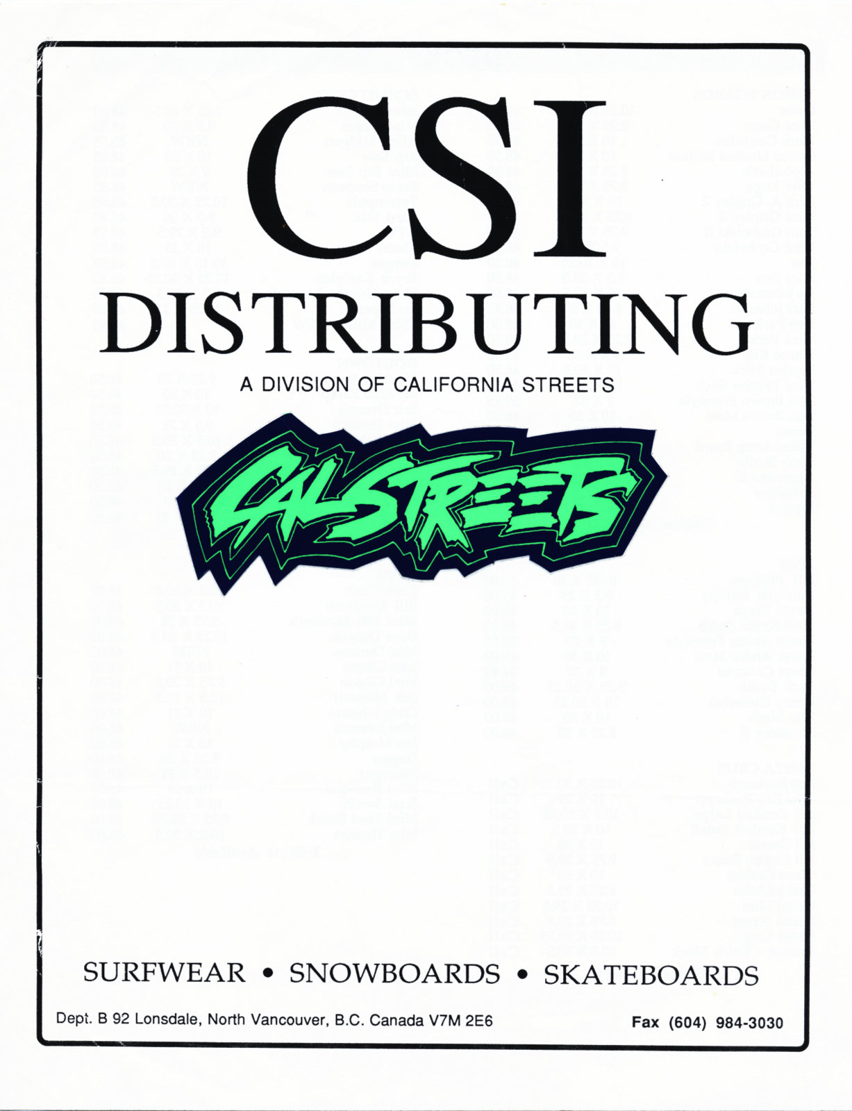 CSI - Cal Streets Industries was a major distributor for Sims, Burton, T&C, Blockhead, Alva, BrandX, Tracker, Indy, Vision, Dogtown, Zorlac and Powell-Peralta.